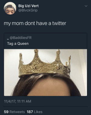 Thot, Twitter, and Queen: Big Uzi Vert  @BlvckGrip  thot  my mom dont have a twitter  @BaddiiesFR  Tag a Queen  11/4/17, 11:11 AM  59 Retweets 187 Likes Call your mom