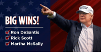 Big election WINS last night! The Republican Party is making America GREAT again faster than anybody thought possible! On to November!: BIG WINS!  D Ron DeSantis  Rick Scott  Martha McSally Big election WINS last night! The Republican Party is making America GREAT again faster than anybody thought possible! On to November!