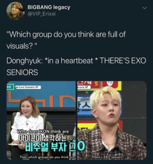 "Love, Memes, and Legacy: BIGBANG legacy  1 @VIP.Erixxi  Which group do you think are full of  visuals?  Donghyuk: 치n a heartbeat"" THERE'S EXO  SENIORS  に,リミ  enario SP  et Love Scenorio SP  Whodo  esiKON think are  010120虺칵하는  Ol  비주얼 부자ROI :  Then which groupsdo you think [re  'There's EX  seniors,·  a EXO memes"