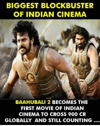 Blockbuster, Memes, and Cross: BIGGEST BLOCKBUSTER  OF INDIAN CINEMA  BAAHUBALI 2  BECOMES THE  FIRST MOVIE OF INDIAN  CINEMA TO CROSS 900 CR  GLOBALLY AND STILL COUNTING.... Nobody can criticize South Indian Cinema now