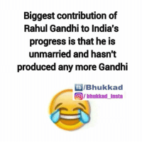 😂: Biggest contribution of  Rahul Gandhi to India's  progress is that he is  unmarried and hasn't  produced any more Gandhi  fb /Bhukkad  bhukkad Insta 😂