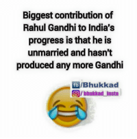 😂: Biggest contribution of  Rahul Gandhi to India's  progress is that he is  unmarried and hasn't  produced any more Gandhi  fb /Bhukkad  Onhukkad Insta 😂