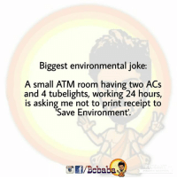 Memes, Receipt, and Asking: Biggest environmental joke:  A small ATM room having two ACs  and 4 tubelights, working 24 hours,  is asking me not to print receipt to  Save Environment  PL  /Bcbaba Bakchodi is bcbaba