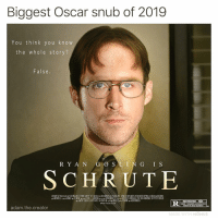 Memes, Film, and Been: Biggest Oscar snub of 2019  You think you kn o w  the whole story?  False.  R Y A N G O S LIN G I S  SCHRUTE  RESTRICTED  PARENT OR ADULT GUARDI  adam.the.creator  MOMUS This film honestly should have been recognized...I need answers @theacademy 😤😤
