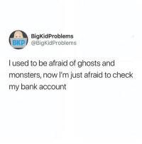 God, Memes, and Bank: BigKidProblems  BKP @BigKidProblems  l used to be afraid of ghosts and  monsters, now I'm just afraid to check  my bank account I don't look anymore and just have let go and let god at this point 😂💯(@bigkidproblems)