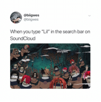 "Naruto, SoundCloud, and Search: @biigwes  @biigwes  When you type ""Lil"" in the search bar on  SoundCloud i feel attacked 😂😂 credit @biigwes"