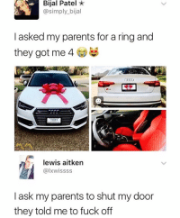 Funny, Parents, and Fuck: Bijal Patel *  @simply_bijal  I asked my parents for a ring and  they got me 4  lewis aitken  @lxwissss  Iask my parents to shut my door  they told me to fuck off Tag someone with rich parents so I can ask to be adopted😅😅