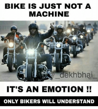True that 👌🏻 Tag a Biker 👍🏻: BIKE IS JUST NOT A  MACHINE  dekhbhai  IT'S AN EMOTION!!  ONLY BIKERS WILL UNDERSTAND True that 👌🏻 Tag a Biker 👍🏻