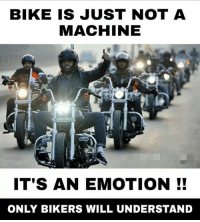 Memes, Bike, and 🤖: BIKE IS JUST NOT A  MACHINE  IT'S AN EMOTION  ONLY BIKERS WILL UNDERSTAND Yes 😄