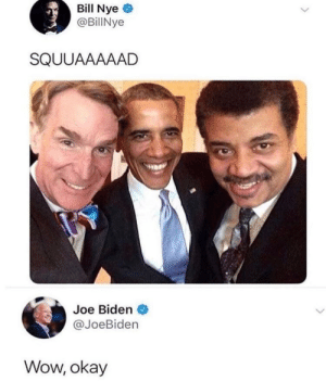 Joe Biden, Memes, and Wow: Bil Nye  @BillNye  SQUUAAAAAD  Joe Biden  @JoeBiden  Wow, okay Poor Joe via /r/memes https://ift.tt/2tOBRlG