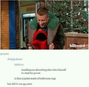 One puppet to rule them all…..omg-humor.tumblr.com: bilibeard  gaypee:  shinjigraham:  kaldriss:  macklemore absorbing elmo into himself  to steal his power  is that a jacket made of bathroom rugs  but shit it was 99 cents One puppet to rule them all…..omg-humor.tumblr.com
