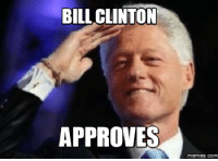 Approved: BILL CLINTON  APPROVES  Memes. COM
