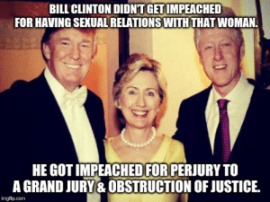 Bill Clinton, Blue, and Dress: BILL CLINTON DIDNT GETIMPEACHED  FOR HAVING SEXUAL RELATIONS WITH THAT WOMAN.  HE GOT IMPEACHED FOR PERIURY TO  A GRAND JURY&OBSTRUCTION OF JUSTICE.  imgflip.com The blue dress had nothing to do with it...