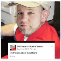 Funny, Memes, and Photoshop: Bill Foster  Bush's Beans  July 23 at 10:13 PM  lim thinking about thos Beans  1 Like I;m thinking about thos Memes (@highfiveexpert just made my dream come true with this photoshop job)