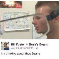 thos beans: Bill Foster  Bush's Beans  July 23 at 10:13 PM  lim thinking about thos Beans thos beans