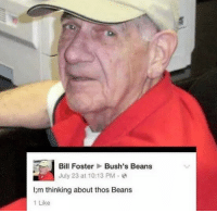 <p>A true philosopher</p>: Bill FosterBush's Beans  July 23 at 10:13 PM.  I;m thinking about thos Beans  1 Like <p>A true philosopher</p>