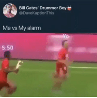 Bill Gates, Memes, and Alarm: Bill Gates' Drummer Boy  @DaveKaptionThis  Me vs My alarm  5:50 Raise your hands if this is you on Monday morning 😂😂🙋🏽‍♂️🙋🏽‍♀️ . KraksTV
