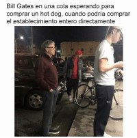 Bill Gates, Dog, and Hot Dog: Bill Gates en una cola esperando para  comprar un hot dog, cuando podría comprar  el establecimiento entero directamente de mayor kiero ser como bill gates
