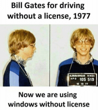 Bill Gates, Windows, and Albuquerque: Bill Gates for driving  without a license, 1977  ALBUQUERQUE N MEX  APD 105 519  12 13 17  Now we are using  windows without license Kyuki Bahar 100 wali patti nahi chalti 😝 Karma 😂 WoKhushiTohDekho 👀