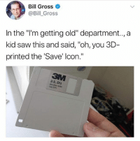 """I feel old 😂: Bill Gross  @Bill Gross  In the """"i'm getting old"""" department.., a  kid saw this and said, """"oh, you 3D-  printed the Save' lcon.""""  3.5, DS  e side  135 TPI I feel old 😂"""