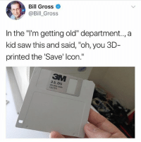"""Say it ain't so y'all...💾😩☠️ WSHH: Bill Gross  @Bill_Gross  In the """"i'm getting old"""" department.., a  kid saw this and said, """"oh, you 3D  printed the Save' lcon.""""  3.5, DS  double side  135 TPI Say it ain't so y'all...💾😩☠️ WSHH"""