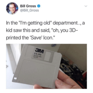 "Dank, Memes, and Saw: Bill Gross  @Bill Gross  In the ""I'm getting old"" department..,a  kid saw this and said, ""oh, you 3D  printed the 'Save' lcon.""  3.5, DS  double side  135 TPI I wonder when theyll 3D print the Print icon by snoopal00p MORE MEMES"