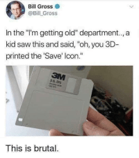"Saw, Kids, and Old: Bill Gross  @Bill Gross  In the ""l'm getting old"" department.., a  kid saw this and said, ""oh, you 3D-  printed the 'Save' lcon.""  3.5, DS  This is brutal. Kids these days"