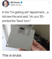 "Dank, Saw, and Old: Bill Gross  @Bill _Gross  In the ""'m getting old"" department.., a  kid saw this and said, ""oh, you 3D  printed the 'Save' lcon.""  3.5, DS  double side  35 TPI  This is brutal."