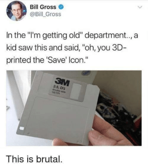 "Dank, Memes, and Saw: Bill Gross  @Bill Gross  In the ""'m getting old"" department.., a  kid saw this and said, ""oh, you 3D  printed the Save' lcon.""  3.5, DS  double side  This is brutal. Kick the babyyy ! by cleevethagreat MORE MEMES"