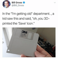 """@drgrayfang is a must follow for hilarious memes: Bill Gross  @Bill_Gross  In the """"'m getting old"""" department.,a  kid saw this and said, """"oh, you 3D-  printed the 'Save' lcon.""""  3.5, DS  e side  135 TPI @drgrayfang is a must follow for hilarious memes"""