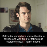 """Bill Hader: Bill Hader worked at a movie theater in  college and was fired for telling rude  customers how """"Titanic"""" ended.  fb.com/facts Weird"""