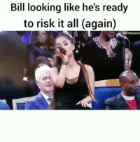 Memes, All Again, and 🤖: Bill looking like he's ready  to risk it all (again)  ArethaFranklinFuneral Bruhhhhh😂😭😂😭 BillClinton ArianaGrande riparethafranklin🕊️👑🙏🏾