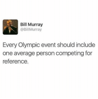 Sports, Bill Murray, and Olympics: Bill Murray  @Bill Murray  Every Olympic event should include  one average person competing for  reference.