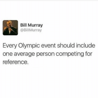 Bill Murray is a fucking legend throwback @_kevinboner: Bill Murray  @BillMurray  Every Olympic event should include  one average person competing for  reference Bill Murray is a fucking legend throwback @_kevinboner