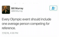 Dank, Bill Murray, and 🤖: Bill Murray  @BillMurray  Every Olympic event should include  one average person competing for  reference.  7/19/16, 4:30 PM