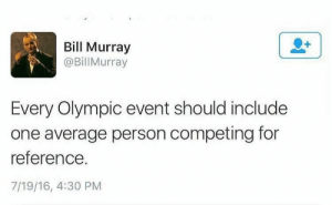 Memes, Bill Murray, and One: Bill Murray  @BillMurray  Every Olympic event should include  one average person competing for  reference.  7/19/16, 4:30 PM I volunteer via /r/memes https://ift.tt/2Jn7fi0
