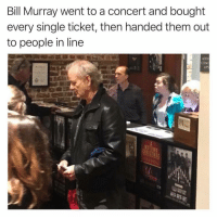 Funny, Ups, and Bill Murray: Bill Murray went to a concert and bought  every single ticket, then handed them out  to people in line  ADD  UPS Check out my other page @tanksgoodnews if you like good things and feeling good