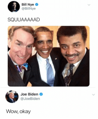 Bill Nye, Funny, and Joe Biden: Bill Nye  @BillNye  SQUUAAAAAD  Joe Biden  @JoeBiden  Wow, okay Don't disrespect Joe. https://t.co/YUEJrTC0pK