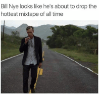 Bill Nye, Memes, and Time: Bill Nye looks like he's about to drop the  hottest mixtape of all time