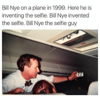 Fied: Bill Nye on a plane in 1999. Here he is  inventing the selfie. BillNye invented  these fie. Bill Nye the selfie guy