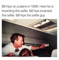 Bill Nye on a plane in 1999. Here he is  inventing the selfie. Bill Nye invented  these fie. Bill Nye the selfie guy BILL BILL BILL BILL (@billnye )