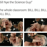 "Dank Memes, Bill, and Ill Bill: Bill Nye the Science Guy!""  he whole classroom  BILL BILL BILL  ILL BILL @themerylstreepmemes are the hottest new meme trend that matters. Follow them for more"