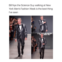 Bill Nye, Girl Memes, and Fashion Week: Bill Nye the Science Guy walking at New  York Men's Fashion Week is the best thing  I've seen  G: @bitchy tweets Bill Nye the Savage (Via: @billnye)