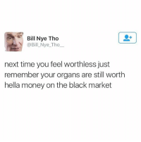 Memes, 🤖, and Marketing: Bill Nye Tho  @Bill Nye Tho  next time you feel worthless just  remember your organs are still worth  hella money on the black market Haaaaaaaay 👌🏼👌🏼 👀👅👂🏼👃🏼