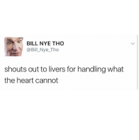 Bill Nye, Funny, and Meme: BILL NYE THO  @Bill Nye Tho  shouts out to livers for handling what  the heart cannot (@bustle)