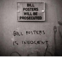 bill posters: BILL  POSTERS  WILL BE  PROSECUTED  BILL foyTER3  IS INNOCENT