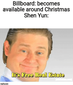 Anyone ever seen it?: Billboard: becomes  available around Christmas  Shen Yun:  Its Free Real Estate  imgfipcom Anyone ever seen it?