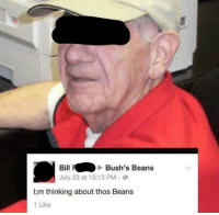 Thos Beans: BillBush's Beans  July 23 at 10:13 PM  I;m thinking about thos Beans  1 Like