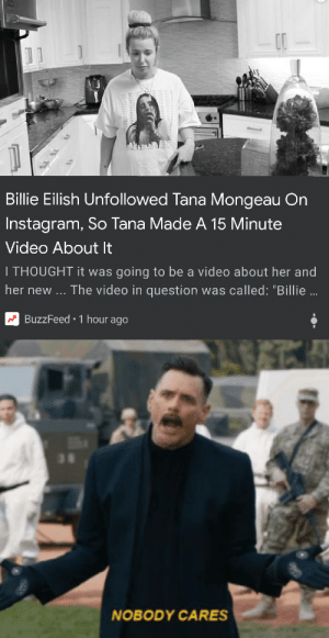 """Instagram, Reddit, and Retarded: Billie Eilish Unfollowed Tana Mongeau On  Instagram, So Tana Made A 15 Minute  Video About It  I THOUGHT it was going to be a video about her and  The video in question was called: """"Billie ...  her new  BuzzFeed 1 hour ago  NOBODY CARES I legit thought to myself who'd be retarded enough to actually spend the time to make this article, but then I saw who published it."""
