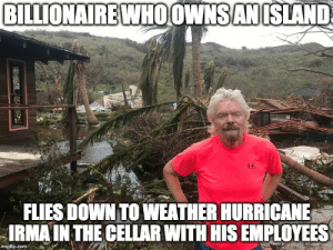 Good, Hurricane, and Weather: BILLIONAIREWHOOWNSANISLAND  FLIES DOWN TO WEATHER HURRICANE  IRMA IN THE CELIAR WITH HIS EMPLOYEES  imgflip.com Good Boss Richard Branson